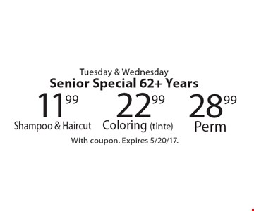 Tuesday & Wednesday Senior Special 62+ Years! $11.99 shampoo and haircut OR $22.99 coloring (tinte) OR $28.99. With coupon. Expires 5/20/17.