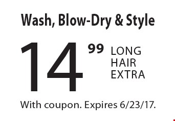 14.99 Wash, Blow-Dry & Style Long Hair Extra. With coupon. Expires 6/23/17.