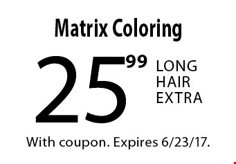 25.99 Matrix Coloring Long Hair Extra. With coupon. Expires 6/23/17.