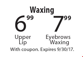 7.99 Eyebrows Waxing. 6.99 Upper Lip Waxing. With coupon. Expires 9/30/17.