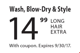 14.99 Wash, Blow-Dry & Style Long Hair Extra. With coupon. Expires 9/30/17.