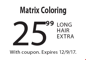 25.99 Matrix Coloring Long Hair Extra. With coupon. Expires 12/9/17.