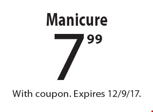 7.99 Manicure. With coupon. Expires 12/9/17.