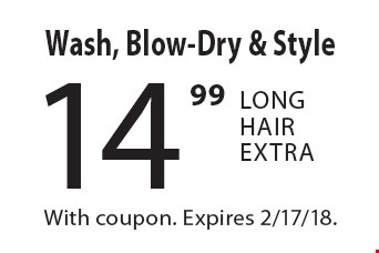 Wash, Blow-Dry & Style 14.99. Long Hair Extra. With coupon. Expires 2/17/18.