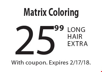 Matrix Coloring 25.99. Long Hair Extra. With coupon. Expires 2/17/18.