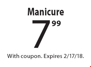 Manicure 7.99. With coupon. Expires 2/17/18.