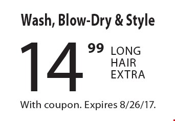 14.99 Wash, Blow-Dry & Style Long Hair Extra. With coupon. Expires 8/26/17.