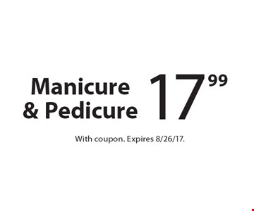17.99 Manicure & Pedicure. With coupon. Expires 8/26/17.