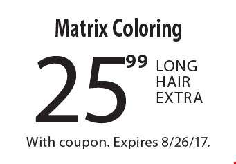 25.99 Matrix Coloring Long Hair Extra. With coupon. Expires 8/26/17.