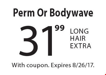 31.99 Perm Or Bodywave Long Hair Extra. With coupon. Expires 8/26/17.