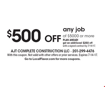 $500 OFF any job of $5000 or more plan ahead! Get an additional $250 off with a signed contract by 7/14/17. With this coupon. Not valid with other offers or prior services. Expires 7-14-17. Go to LocalFlavor.com for more coupons.