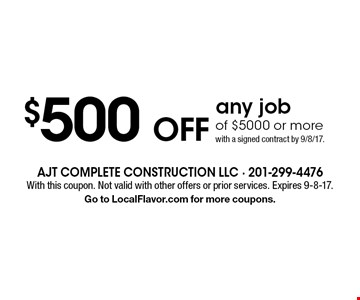 $500 OFF any job of $5000 or more with a signed contract by 9/8/17. With this coupon. Not valid with other offers or prior services. Expires 9-8-17. Go to LocalFlavor.com for more coupons.