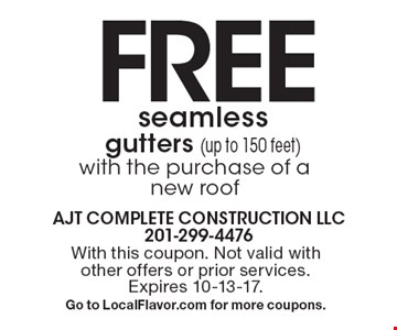 FREE seamless gutters (up to 150 feet) with the purchase of a new roof. With this coupon. Not valid with other offers or prior services. Expires 10-13-17. Go to LocalFlavor.com for more coupons.