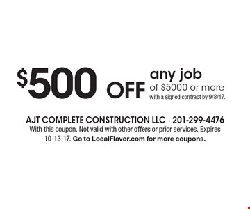 $500 OFF any job of $5000 or more with a signed contract by 9/8/17. With this coupon. Not valid with other offers or prior services. Expires 10-13-17. Go to LocalFlavor.com for more coupons.