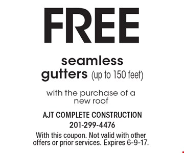 FREE seamless gutters (up to 150 feet) with the purchase of a new roof. With this coupon. Not valid with other offers or prior services. Expires 6-9-17.