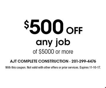 $500 OFF any job of $5000 or more. With this coupon. Not valid with other offers or prior services. Expires 11-10-17.
