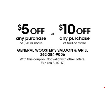 $5 Off any purchase of $25 or more OR $10 Off any purchase of $40 or more. With this coupon. Not valid with other offers. Expires 3-10-17.