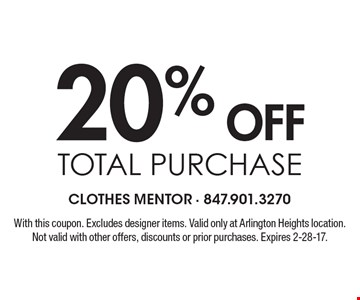 20% off total purchase. With this coupon. Excludes designer items. Valid only at Arlington Heights location. Not valid with other offers, discounts or prior purchases. Expires 2-28-17.