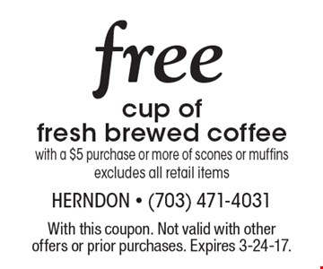 Free cup of fresh brewed coffee with a $5 purchase or more of scones or muffins. Excludes all retail items. With this coupon. Not valid with other offers or prior purchases. Expires 3-24-17.