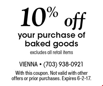 10% off your purchase of baked goods excludes all retail items. With this coupon. Not valid with other offers or prior purchases. Expires 6-2-17.