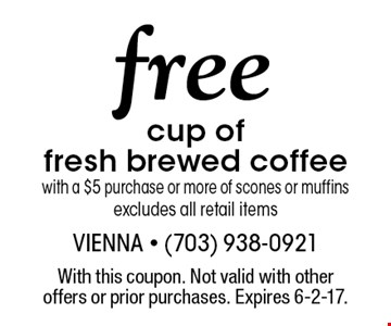 Free cup of fresh brewed coffee with a $5 purchase or more of scones or muffins excludes all retail items. With this coupon. Not valid with other offers or prior purchases. Expires 6-2-17.