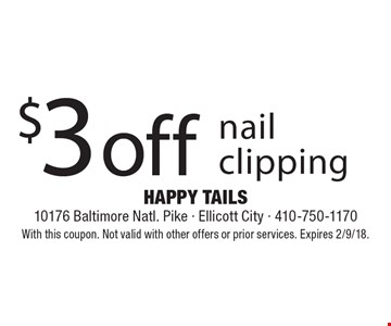 $3 off nail clipping. With this coupon. Not valid with other offers or prior services. Expires 2/9/18.