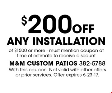 $200 off any installation of $1500 or more - must mention coupon at time of estimate to receive discount. With this coupon. Not valid with other offers or prior services. Offer expires 6-23-17.