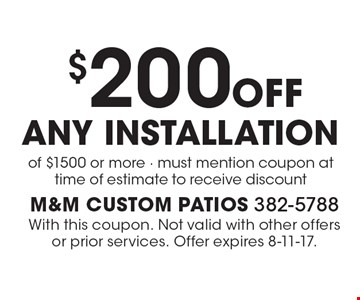 $200 off any installation of $1500 or more - must mention coupon at time of estimate to receive discount. With this coupon. Not valid with other offers or prior services. Offer expires 8-11-17.