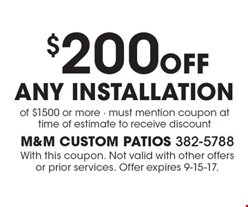 $200off any installation of $1500 or more - must mention coupon at time of estimate to receive discount. With this coupon. Not valid with other offers or prior services. Offer expires 9-15-17.