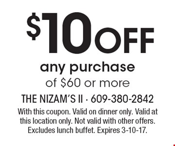 $10 OFF any purchase of $60 or more. With this coupon. Valid on dinner only. Valid at this location only. Not valid with other offers. Excludes lunch buffet. Expires 3-10-17.