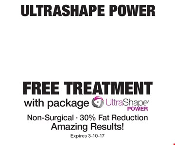 Free Ultrashape Power treatment with package. Non-Surgical - 30% Fat Reduction. Amazing Results! Expires 3-10-17