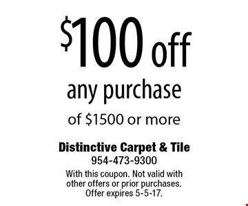 $100 off any purchase of $1500 or more. With this coupon. Not valid with other offers or prior purchases. Offer expires 5-5-17.