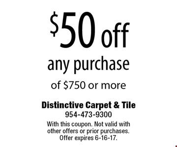 $50 off any purchase of $750 or more. With this coupon. Not valid with other offers or prior purchases. Offer expires 6-16-17.