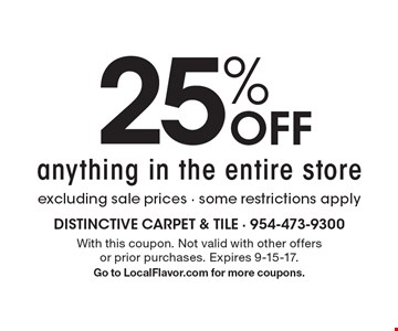 25% OFF anything in the entire store excluding sale prices. some restrictions apply. With this coupon. Not valid with other offers or prior purchases. Expires 9-15-17. Go to LocalFlavor.com for more coupons.
