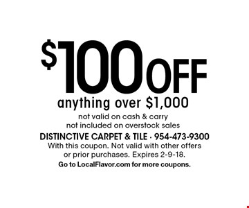 $100 Off anything over $1,000. not valid on cash & carry not included on overstock sales. With this coupon. Not valid with other offers or prior purchases. Expires 2-9-18. Go to LocalFlavor.com for more coupons.