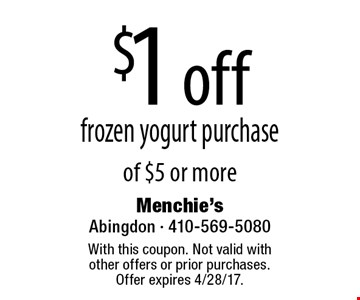 $1 off frozen yogurt purchase of $5 or more. With this coupon. Not valid with other offers or prior purchases. Offer expires 4/28/17.