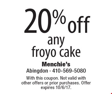 20% off any froyo cake. With this coupon. Not valid with other offers or prior purchases. Offer expires 10/6/17.