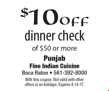 $10 off dinner check of $50 or more. With this coupon. Not valid with other offers or on holidays. Expires 4-14-17.