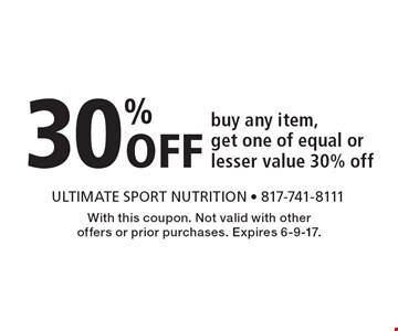 30% Off. Buy any item, get one of equal or lesser value 30% off. With this coupon. Not valid with other offers or prior purchases. Expires 6-9-17.