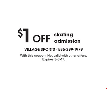 $1 Off skating admission. With this coupon. Not valid with other offers. Expires 3-3-17.