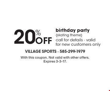 20% Off birthday party (skating theme) call for details - valid for new customers only. With this coupon. Not valid with other offers. Expires 3-3-17.