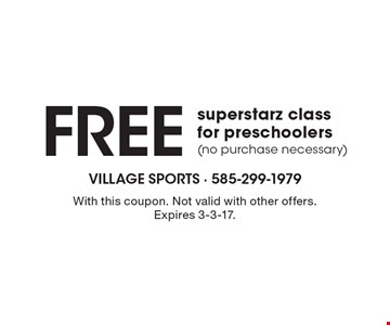 Free superstarz class for preschoolers (no purchase necessary). With this coupon. Not valid with other offers. Expires 3-3-17.