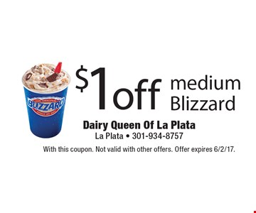 $1 off medium Blizzard. With this coupon. Not valid with other offers. Offer expires 6/2/17.
