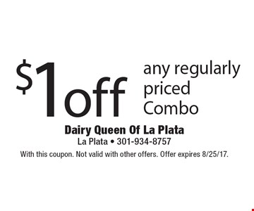 $1 off any regular priced Combo. With this coupon. Not valid with other offers. Offer expires 8/25/17.