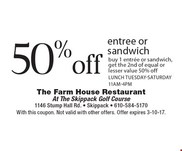 50% off entree or sandwich, buy 1 entree or sandwich, get the 2nd of equal or lesser value 50% off. Lunch Tuesday-Saturday 11am-4pm. With this coupon. Not valid with other offers. Offer expires 3-10-17.