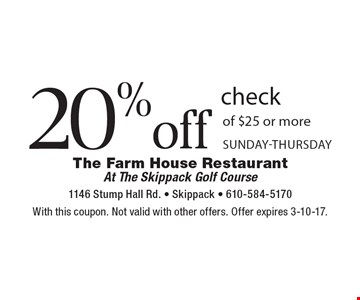 20% off check of $25 or more. Sunday-Thursday. With this coupon. Not valid with other offers. Offer expires 3-10-17.