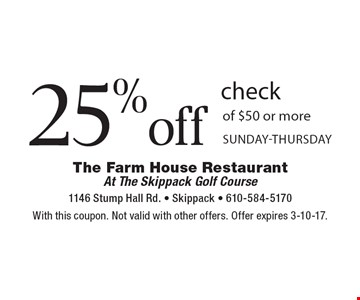 25% off check of $50 or more. Sunday-Thursday. With this coupon. Not valid with other offers. Offer expires 3-10-17.