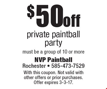 $50off private paintball party must be a group of 10 or more. With this coupon. Not valid with  other offers or prior purchases.  Offer expires 3-3-17.
