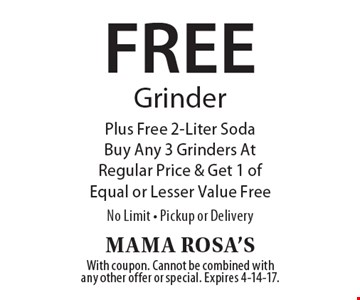 Free Grinder Plus Free 2-Liter Soda Buy Any 3 Grinders At Regular Price & Get 1 of Equal or Lesser Value Free No Limit - Pickup or Delivery. With coupon. Cannot be combined with any other offer or special. Expires 4-14-17.