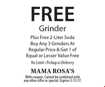 Free Grinder Plus Free 2-Liter Soda. Buy Any 3 Grinders At Regular Price & Get 1 of Equal or Lesser Value Free. No Limit. Pickup or Delivery. With coupon. Cannot be combined with any other offer or special. Expires 5-12-17.
